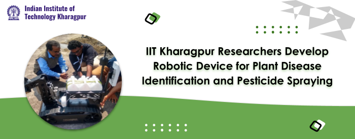 IIT KGP Develops Agro-Robotic Solution for Plant Disease Management