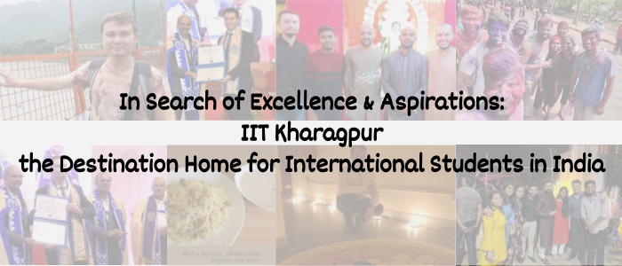 IIT Kharagpur, the Destination Home for International Students in India