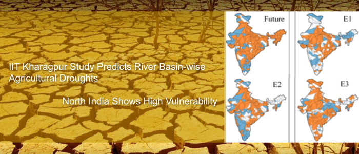 IIT Kharagpur Study Predicts River Basin-wise Agricultural Droughts-North India Shows High Vulnerability